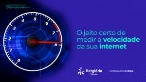 O jeito certo de medir a velocidade da sua internet