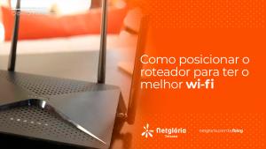 Como posicionar o roteador para ter o melhor wi-fi